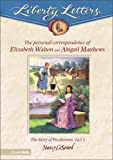 img - for Liberty Letters: The Personal Correspondence of Elizabeth Walton and Abigail Matthews book / textbook / text book