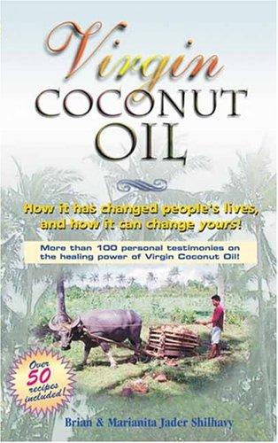 Virgin Coconut Oil: How It Has Changed People's Lives, and How It Can Change Yours!, Brian Shilhavy, Marianita Jader Shilhavy