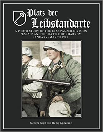 "Platz der Leibstandarte: A Photo Study of the SS-Panzer-Grenadier-Division ""Leibstandarte SS Adolf Hitler"" and the Battle for Kharkov January-March 1943 written by George Nipe"