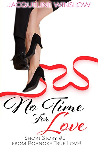 No Time for Love: Sweet Inspirational Contemporary Romance (Short Story #1 of True Love! Series)