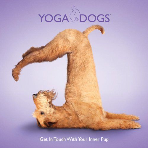 Yoga Dogs: Get in Touch with Your Inner Pup