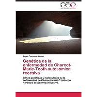 Genética de la enfermedad de Charcot-Marie-Tooth autosomica recesiva: Bases genéticas y moleculares de la enfermedad...