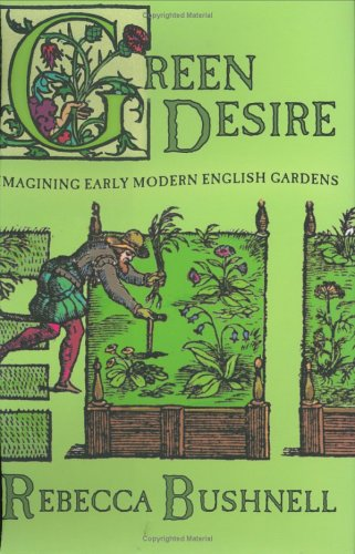 Green Desire: Imagining Early Modern English Gardens