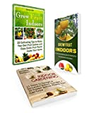 img - for Grow Fruit Indoors Box Set: 15 Steps to Design a Successful Indoor Garden With 22 Great Tips To Grow Your Own Fruits Garden And How To Grow Exotic Fruits ... Set, Grow Fruit Indoors, indoor gardening) book / textbook / text book