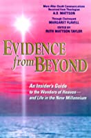 Evidence from Beyond: An Insider's Guide to the Wonders of Heaven--And Life in the New Millennium: More After-Death Communications Received