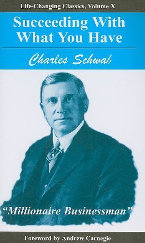 succeeding-with-what-you-have-life-changing-classics-by-charles-schwab-2005-paperback