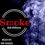 Smoke: A Short Story | Bob Williams