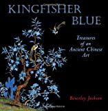 img - for Kingfisher Blue: Treasures of an Ancient Chinese Art book / textbook / text book