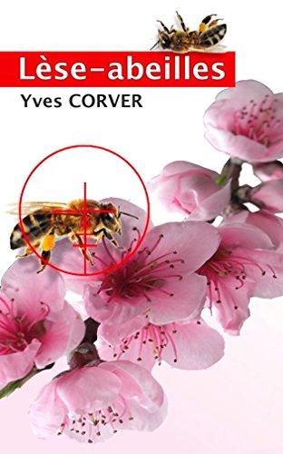 Couverture du livre Lèse-abeilles: Disparition des abeilles : une perte pour l'humanité ; une source de profit pour l'industrie des OGM !