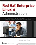 Red Hat Enterprise Linux 6 Administration: Real World Skills for Red Hat Administrators