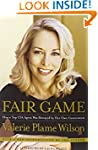 Fair Game: How a Top CIA Agent Was Be...
