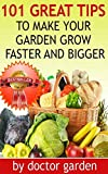 101 Organic Gardening Tips You Wish You Knew-The Revolutionary Way to Grow More! Faster And Bigger-Discover all my secrets: DOCTOR GARDENING COLLECTION ... (doctor gardening books collection Book 2)