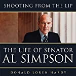 Shooting from the Lip: The Life of Senator Al Simpson | Donald Loren Hardy