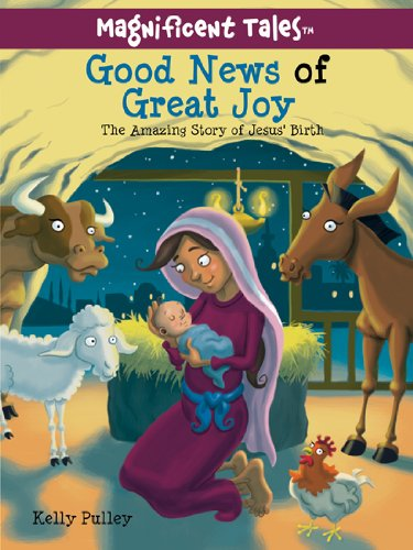Good News of Great Joy: The Amazing Story of Jesus' Birth (Magnificent Tales Series)