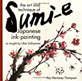 img - for The Art and Technique of Sumi-e Japanese Ink-Painting: As taught by Ukai Uchiyama book / textbook / text book