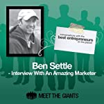 Ben Settle - Interview with an Amazing Marketer: Conversations with the Best Entrepreneurs on the Planet | Ben Settle