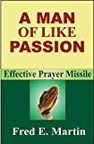 A MAN OF LIKE PASSION: EFFECTIVE PRAYER MISSILE