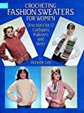 img - for Crocheting Fashion Sweaters for Women: Directions for 12 Cardigans, Pullovers, and Vests (Dover Needlework) book / textbook / text book
