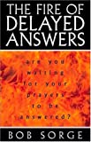 img - for The Fire of Delayed Answers: Are You Waiting for Your Prayers to Be Answered? book / textbook / text book