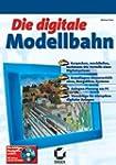 Die digitale Modellbahn. Mit CD-ROM