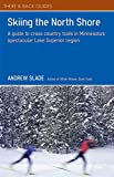 img - for Skiing the North Shore: A Guide to Cross Country Trails in Minnesota's Spectacular Lake Superior Region (There & Back Guides) book / textbook / text book