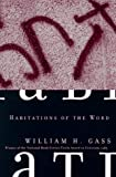 Habitations of the Word: Essays (Cornell Paperbacks) (080148488X) by Gass, William H.