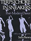 Terpsichore in sneakers : post-modern dance /