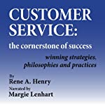 Customer Service: The Cornerstone of Success | Rene A. Henry