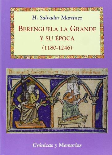 Berenguela la Grande y su época (1180-1246) (Crónicas y Memorias)