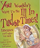 Kathryn Senior You Wouldn't Want To Be: Ill in Tudor Times