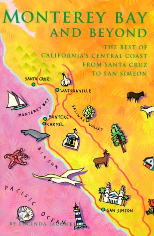 Monterey Bay and Beyond: The Best of California's Central Coast from Santa Cruz to San Simeon