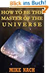HOW TO BE THE MASTER OF THE UNIVERSE...