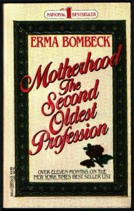 Motherhood the Second Oldest Profession, ERMA BOMBECK