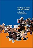 Getting to Know the World Bank: A Guide for Young People