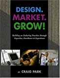 img - for Design. Market. Grow! Building an Enduring Practice Through Excellence & Experience book / textbook / text book