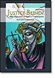 Justice Blind? Ideals and Realities of American Criminal Justice (3rd Edition)