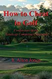 How to Cheat in Golf - Confessions of the Handicap Committee Chairman