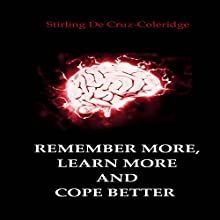 Remember More, Learn More and Cope Better Audiobook by Stirling De Cruz-Coleridge Narrated by Sangita Chauhan
