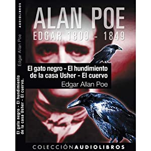 El gato negro, El hundimiento de la casa Usher, y El cuervo [The Black Cat, The Fall of the House of Usher, and The Raven] Audiobook