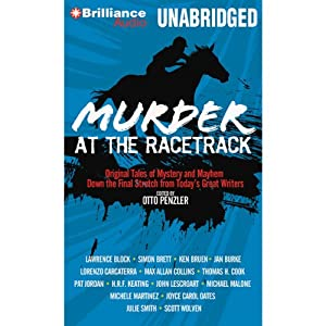 Murder at the Racetrack: Original Tales of Mystery and Mayhem Down the Final Stretch from Today's Great Writers | [Otto Penzler (editor), Lawrence Block, Ken Bruen, Jan Burke, Thomas H. Cook, Pat Jordan, Michael Malone, Michele Martinez]