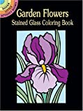 Marty Noble Garden Flowers Stained Glass Coloring Book (Dover Stained Glass Coloring Book)