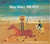 Sidney Nolan's Ned Kelly: The Ned Kelly Paintings in the National Gallery of Australia (0642542015) by Bail, Murray