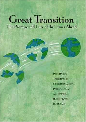Great Transition: The Promise and Lure of the Times Ahead