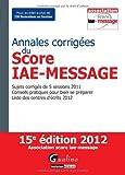 echange, troc Arnaud Thauvron - Annales corrigées du Score IAE-Message 2012 : Sujets corrigés de 5 sessions 2011 ; Conseils pratiques pour bien se préparer