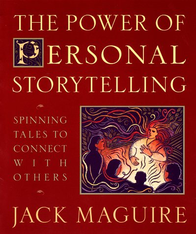Power of Personal Storytelling : Spinning Tales to Connect With Others, JACK MAGUIRE