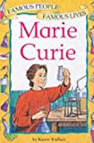 Marie Curie (Famous People, Famous Lives) (0749643102) by Wallace, Karen