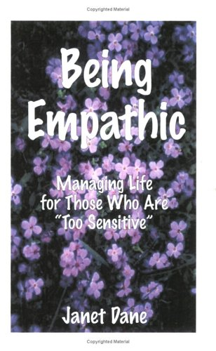 Being Empathic: Managing Life for Those Who Are 'Too Sensitive'