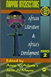 African Literature and Africas Development: Mapping Intersections (Annual Selected Papers of the Ala)