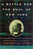 A Battle for the Soul of New York: Tammany Hall, Police Corruption, Vice and Reverend Charles Parkhurst