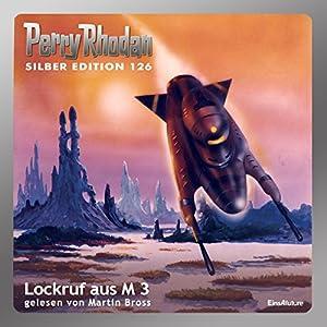Lockruf aus M 3 (Perry Rhodan Silber Edition 126) Hörbuch
